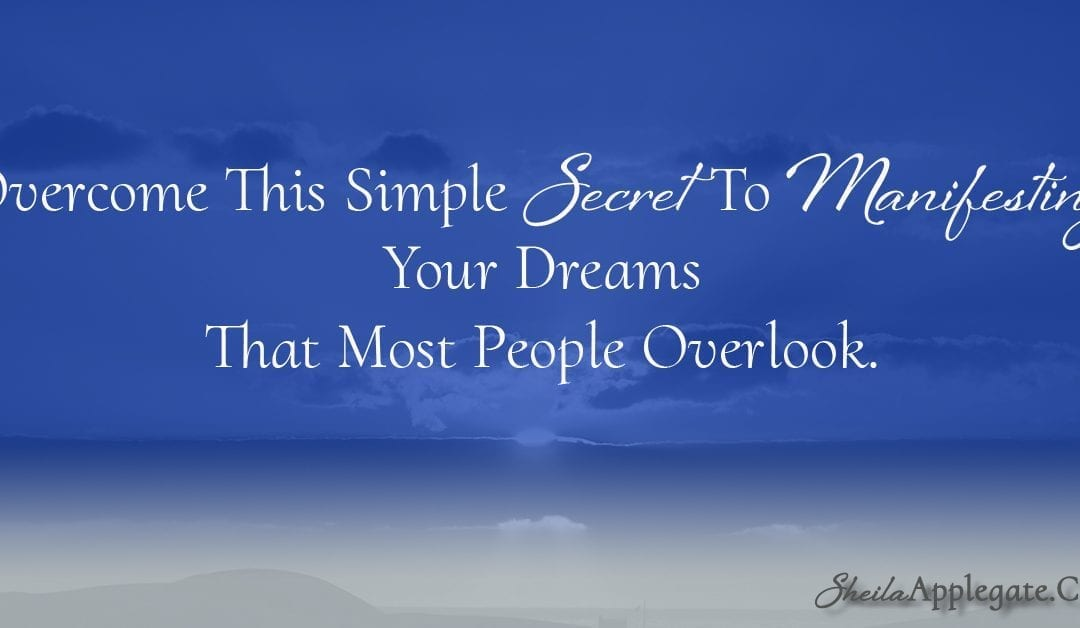 Overcome This Simple Secret Manifesting To Your Dreams That Most People Overlook
