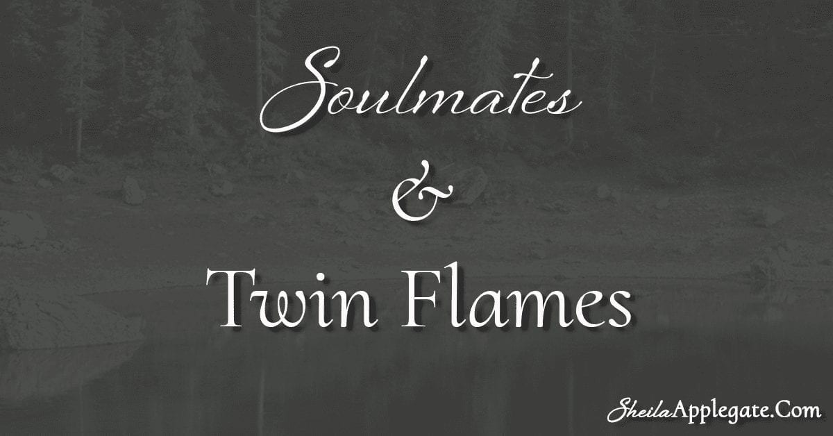 Soulmates and Twin Flames - Sheila Applegate, MSW