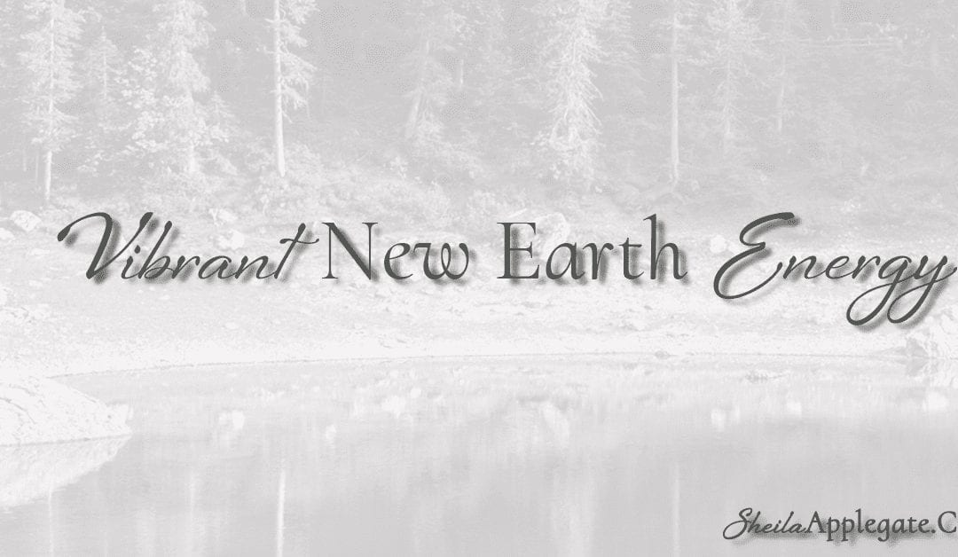 Vibrant New Earth Energy